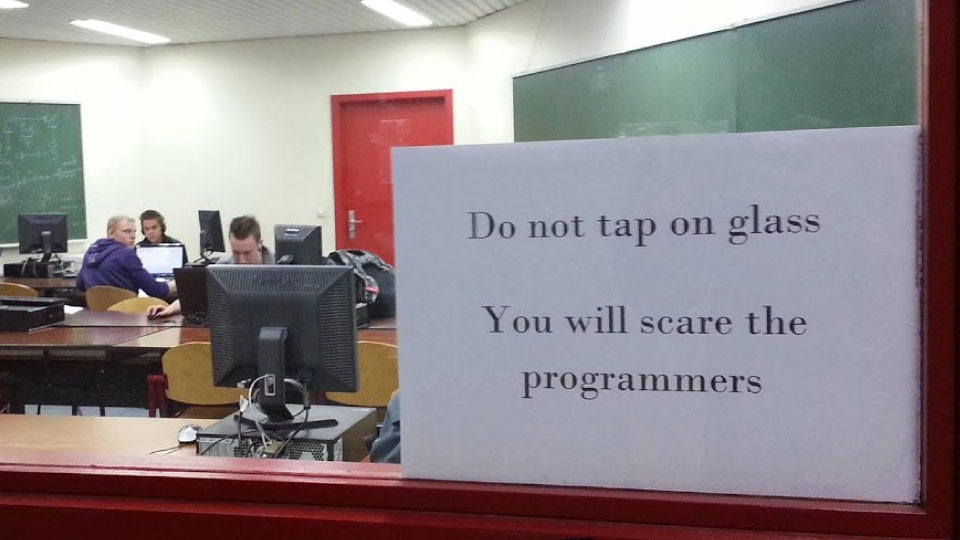 Don't tap on glass. You will scare the programmers.