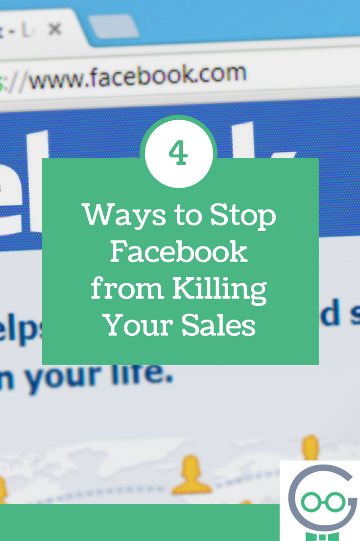 4 Ways to Stop Facebook from Killing Your Sales
